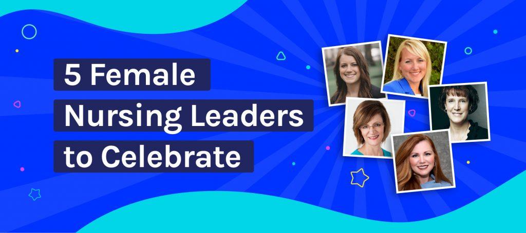 5 Female Nursing Leaders To Celebrate National Nurses Week