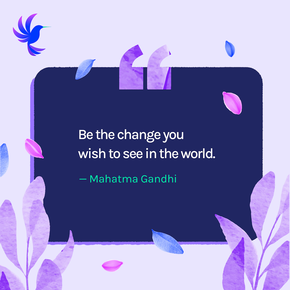Be The Change You Wish To See In The World Mahatma Gandhi